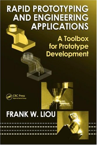Rapid Prototyping and Engineering Applications A Toolbox for Prototype Development  2007 9780849334092 Front Cover