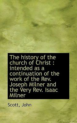 History of the Church of Christ : Intended as a continuation of the work of the Rev. Joseph Miln N/A 9781113478092 Front Cover