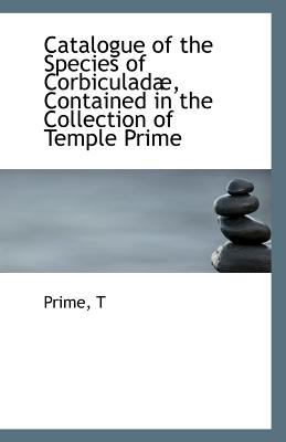 Catalogue of the Species of Corbiculadæ, Contained in the Collection of Temple Prime N/A edition cover