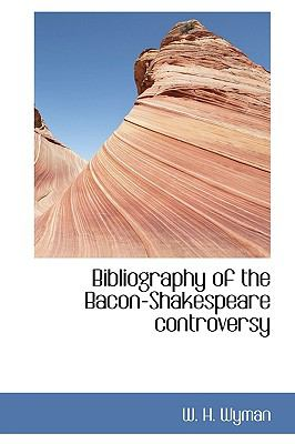 Bibliography of the Bacon-Shakespeare Controversy  N/A 9781113960092 Front Cover