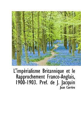 Impèrialisme Britannique et le Rapprochement Franco-Anglais, 1900-1903 Préf de J Jacquin N/A 9781115304092 Front Cover