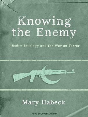 Knowing the Enemy: Jihadist Ideology and the War on Terror  2010 9781400169092 Front Cover