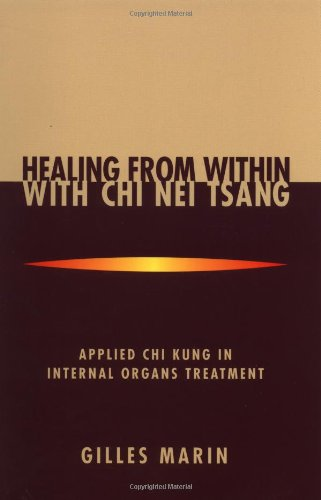 Healing from Within with Chi Nei Tsang : Applied Chi Kung in Internal Organs Treatment  1999 9781556433092 Front Cover