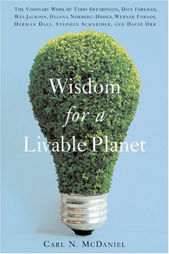 Wisdom for a Livable Planet The Visionary Work of Terri Swearingen, Dave Foreman, Wes Jackson, Helena Norberg-Hodge, Werner Fornos, Herman Daly, Stephen Schneider, and David Orr  2005 edition cover