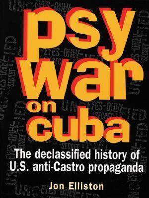 Psywar on Cuba The Declassified History of U. S. Anti-Castro Propaganda Revised edition cover