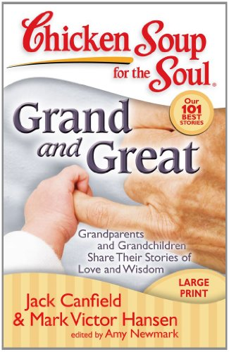 Chicken Soup for the Soul: Grand and Great Grandparents and Grandchildren Share Their Stories of Love and Wisdom Large Type  9781935096092 Front Cover