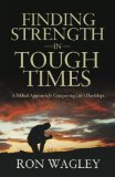 Finding Strength in Tough Times A Biblical Approach for Conquering Life's Hardships  2012 9781937498092 Front Cover