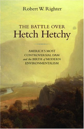 Battle over Hetch Hetchy America's Most Controversial Dam and the Birth of Modern Environmentalism  2006 edition cover