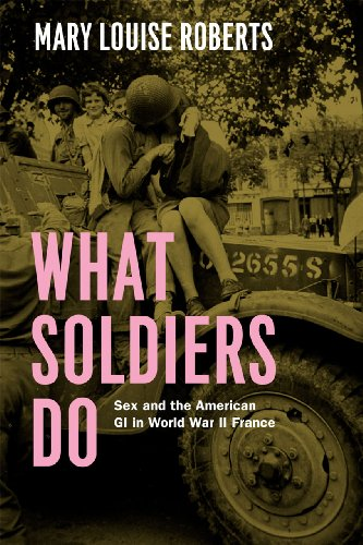 What Soldiers Do Sex and the American GI in World War II France  2013 9780226923093 Front Cover