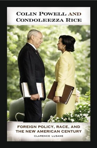 Colin Powell and Condoleezza Rice Foreign Policy, Race, and the New American Century  2006 9780275983093 Front Cover
