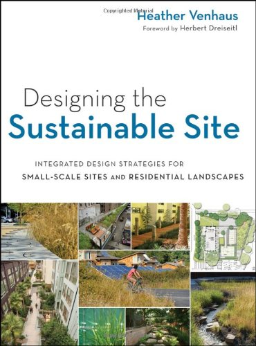 Designing the Sustainable Site Integrated Design Strategies for Small Scale Sites and Residential Landscapes  2012 edition cover