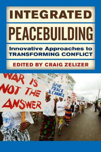 Integrated Peacebuilding Innovative Approaches to Transforming Conflict N/A edition cover