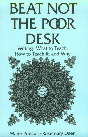 Beat Not the Poor Desk Writing - What to Teach, How to Teach It, and Why N/A 9780867090093 Front Cover