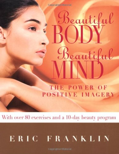 Beautiful Body, Beautiful Mind The Power of Positive Imagery: over 80 Exercises and a 10-Day Beauty Program  2009 edition cover