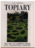 Topiary : The Art of Clipped Trees and Ornamental Hedges  1988 9780881623093 Front Cover