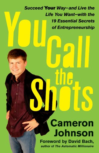 You Call the Shots Succeed Your Way - And Live the Life You Want - With the 19 Essential Secrets of Entrepreneurship  2007 edition cover