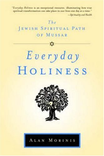 Everyday Holiness The Jewish Spiritual Path of Mussar  2009 edition cover