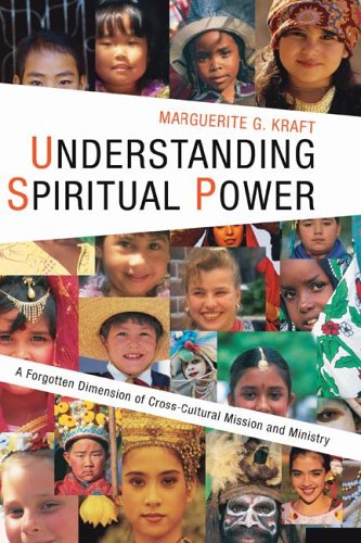 Understanding Spiritual Power A Forgotten Dimension of Cross-Cultural Mission and Ministry N/A edition cover