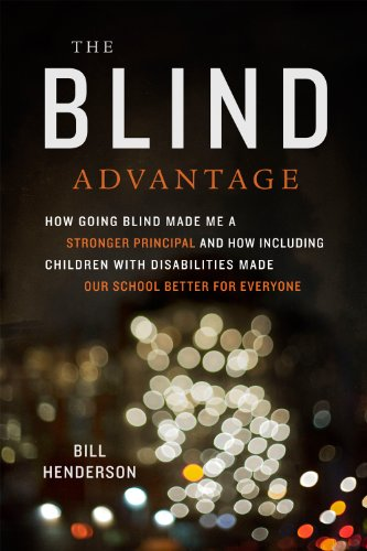 Blind Advantage How Going Blind Made Me a Stronger Principal and How Including Children with Disabilities Made Our School Better for Everyone  2011 edition cover