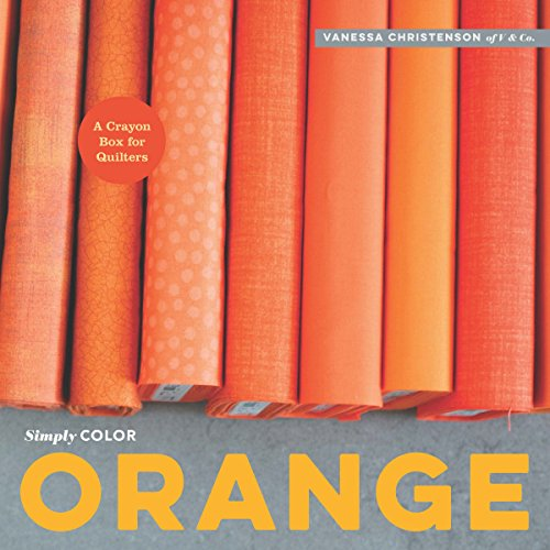 Simply Color - Orange A Crayon Box for Quilters  2015 9781940655093 Front Cover