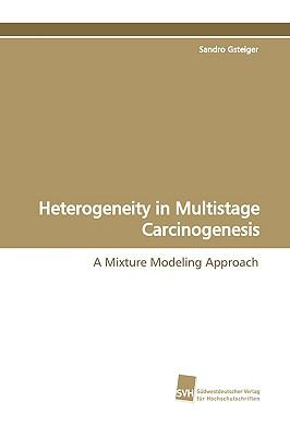 Heterogeneity in Multistage Carcinogenesis:   2009 9783838105093 Front Cover