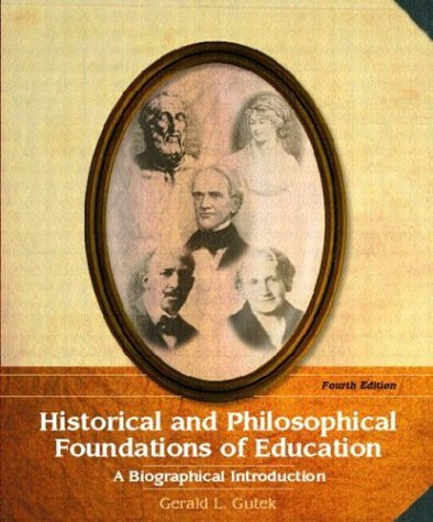 Historical and Philosophical Foundations of Education A Biographical Introduction 4th 2005 (Revised) edition cover