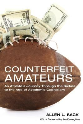 Counterfeit Amateurs An Athlete's Journey Through the Sixties to the Age of Academic Capitalism  2012 9780271054094 Front Cover