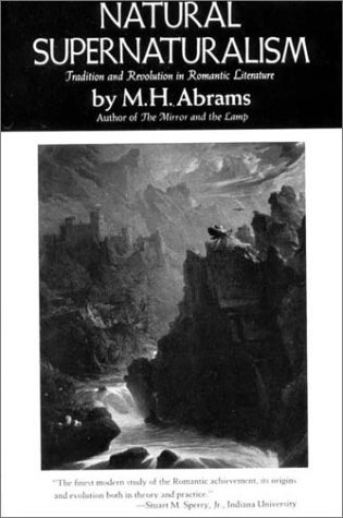 Natural Supernaturalism Tradition and Revolution in Romantic Literature Reprint edition cover