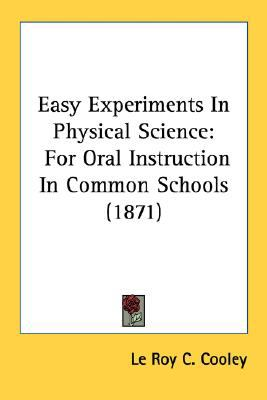 Easy Experiments in Physical Science : For Oral Instruction in Common Schools (1871) N/A edition cover