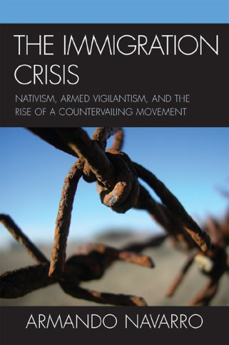 Immigration Crisis Nativism, Armed Vigilantism, and the Rise of a Countervailing Movement  2008 9780759112094 Front Cover