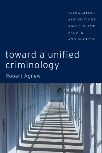 Toward a Unified Criminology Integrating Assumptions about Crime, People and Society  2011 edition cover