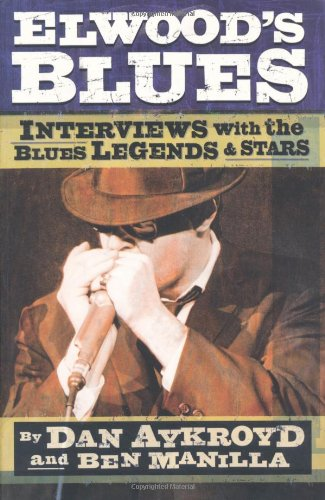Elwood's Blues Interviews with the Blues Legends and Stars  2004 9780879308094 Front Cover