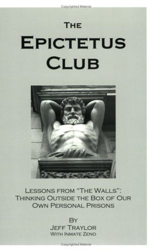 Epictetus Club : Lessons from the Walls : Thinking Outside the Box of Our Own Personal Prisons  2004 edition cover