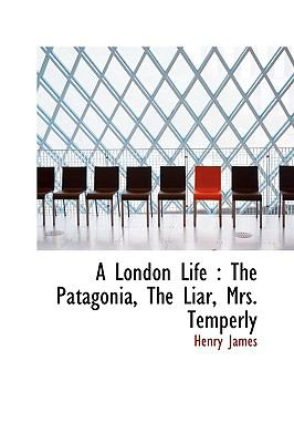 London Life The Patagonia, the Liar, Mrs. Temperly N/A 9781113614094 Front Cover