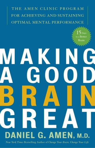 Making a Good Brain Great The Amen Clinic Program for Achieving and Sustaining Optimal Mental Performance N/A edition cover