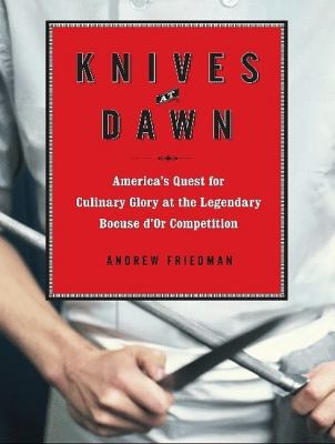 Knives at Dawn: America's Quest for Culinary Glory at the Legendary Bocuse D'or Competition  2009 9781400165094 Front Cover