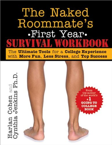 Naked Roommate's First Year Survival Workbook The Ultimate Tools for a College Experience with More Fun, Less Stress and Top Success N/A 9781402257094 Front Cover