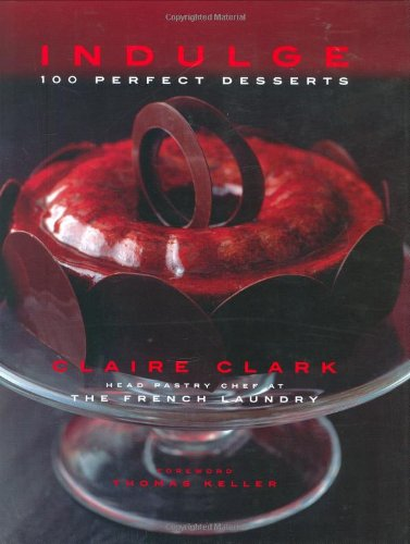 Indulge 100 Perfect Desserts  2007 9781552859094 Front Cover