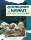 Growing Fruits, Herbs, Nuts and Seeds in Hawaii : A How-To Guide for the Gardener  2000 edition cover