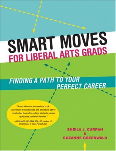 Smart Moves for Liberal Arts Grads Finding a Path to Your Perfect Career  2006 9781580087094 Front Cover