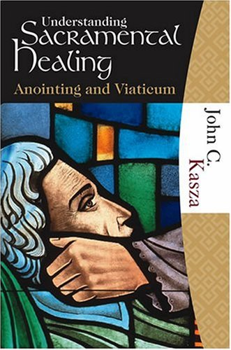 Understanding Sacramental Healing : Anointing and Viaticum  2005 edition cover