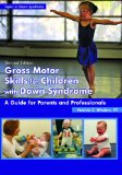 Gross Motor Skills for Children With Down Syndrome: A Guide for Parents and Professionals  2013 edition cover