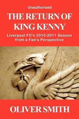 The Return of King Kenny - Liverpool FC's 2010-2011 Season from a Fan's Perspective (Unauthorised) N/A edition cover