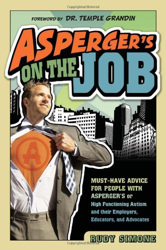 Asperger's on the Job Must-Have Advice for People with Asperger's or High Functioning Autism and Their Employers, Educators, and Advocates  2010 9781935274094 Front Cover