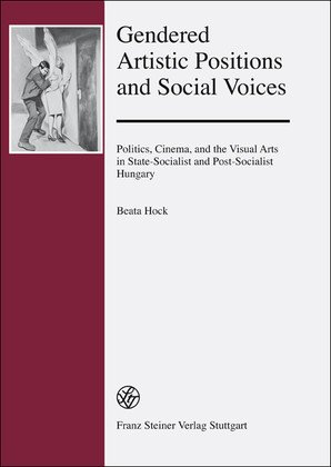 Gendered Artistic Positions and Social Voices: Politics, Cinema, and the Visual Arts in State-socialist and Post-socialist Hungary  2013 edition cover