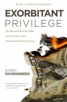 Exorbitant Privilege The Rise and Fall of the Dollar and the Future of the International Monetary System  2012 edition cover