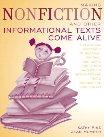 Making Nonfiction and Other Informational Texts Come Alive A Practical Approach to Reading, Writing, and Using Non-Fiction and Other Informational Texts Across the Curriculum  2004 edition cover