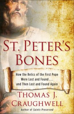 St. Peter's Bones How the Relics of the First Pope Were Lost and Found ... and Then Lost and Found Again  2014 edition cover