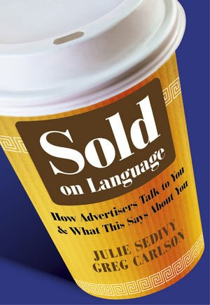 Sold on Language How Advertisers Talk to You and What This Says about You  2010 edition cover