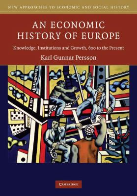 Economic History of Europe Knowledge, Institutions and Growth, 600 to the Present  2010 9780521840095 Front Cover